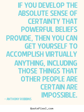 Customize picture quotes about inspirational - If you develop the absolute sense of certainty that powerful beliefs..