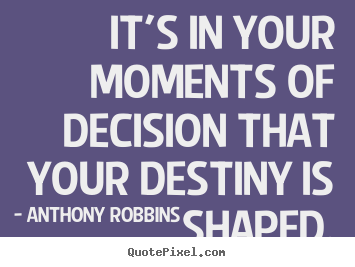 Anthony Robbins picture quotes - It's in your moments of decision that your destiny.. - Inspirational quote