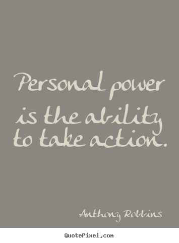 Quote about inspirational - Personal power is the ability to take action.