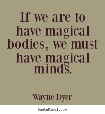 Quotes about inspirational - If we are to have magical bodies, we must have magical minds.