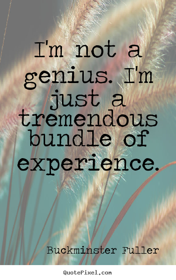 How to design picture quotes about inspirational - I'm not a genius. i'm just a tremendous bundle of experience.