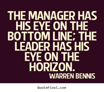 Quotes about inspirational - The manager has his eye on the bottom line; the leader..