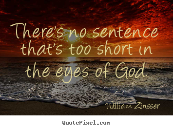 There's no sentence that's too short in the eyes.. William Zinsser greatest inspirational sayings
