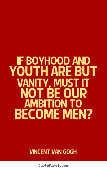 Design picture quote about inspirational - If boyhood and youth are but vanity, must..