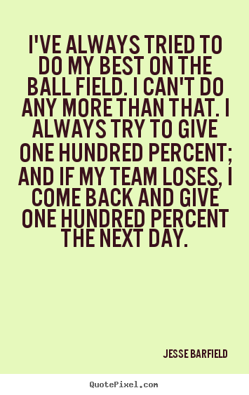 Quote about inspirational - I've always tried to do my best on the ball field...