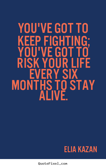 Quotes about inspirational - You've got to keep fighting; you've got to risk..