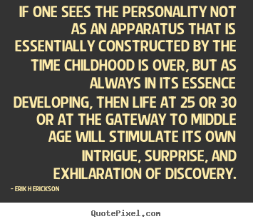 Erik H Erickson picture quotes - If one sees the personality not as an apparatus that is essentially.. - Inspirational quote