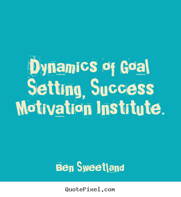 Quotes about inspirational - Dynamics of goal setting, success motivation institute.