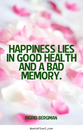 Ingrid Bergman picture sayings - Happiness lies in good health and a bad memo...