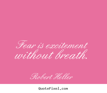 Quotes about inspirational - Fear is excitement without breath.