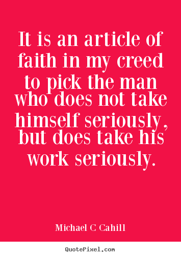 Michael C Cahill pictures sayings - It is an article of faith in my creed to pick.. - Inspirational quote