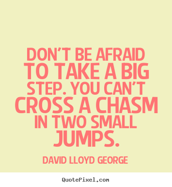 Inspirational Quotes   Donu0027t Be Afraid To Take A Big Step. You Can