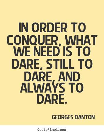 Quotes about inspirational - In order to conquer, what we need is to dare,..