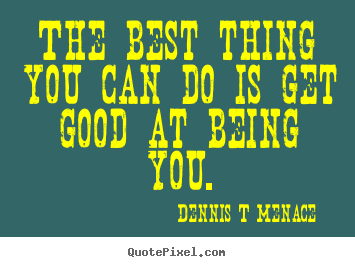 How to make photo quote about inspirational - The best thing you can do is get good at being..