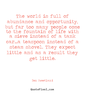 Ben Sweetland image quotes - The world is full of abundance and opportunity, but far too many people.. - Inspirational quote