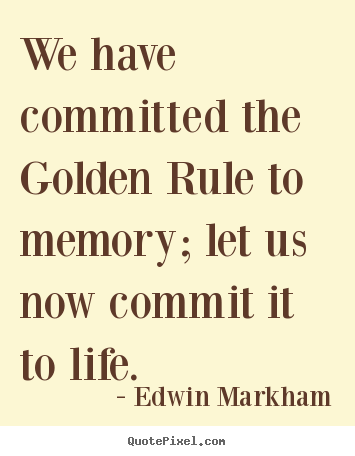 Inspirational Quote   We Have Committed The Golden Rule To Memory; Let Us  Now Commit