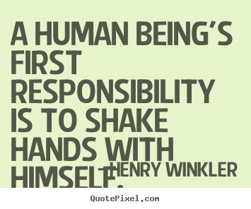 Quote about inspirational - A human being's first responsibility is to shake hands..