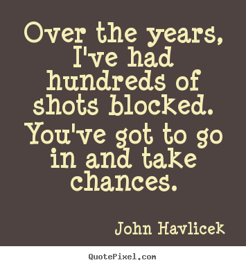Inspirational sayings - Over the years, i've had hundreds of shots blocked...