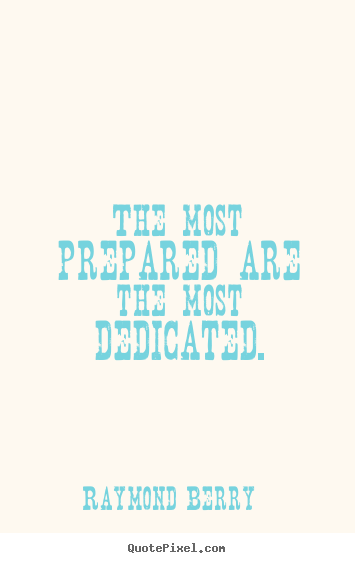 Make personalized picture quotes about inspirational - The most prepared are the most dedicated.
