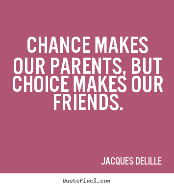 Inspirational quotes - Chance makes our parents, but choice makes our friends.