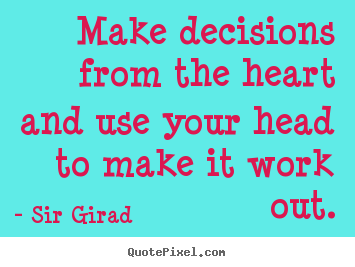 Quotes about inspirational - Make decisions from the heart and use your head to..