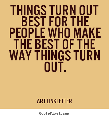 Art Linkletter poster quotes - Things turn out best for the people who make the best.. - Inspirational quotes