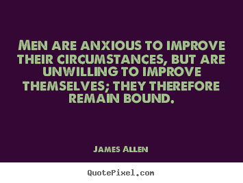 Quotes about inspirational - Men are anxious to improve their circumstances,..