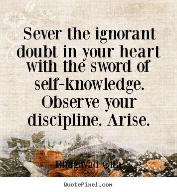 Make custom picture quotes about inspirational - Sever the ignorant doubt in your heart with the sword of..