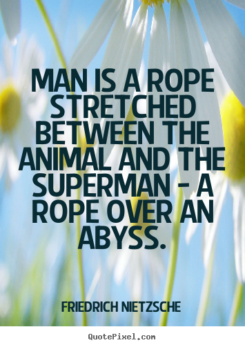 Make personalized picture quotes about inspirational - Man is a rope stretched between the animal and the superman..