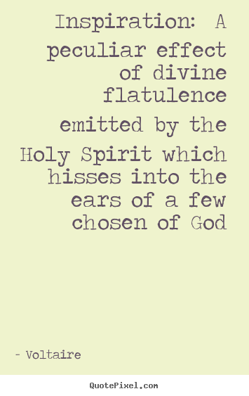Quote about inspirational - Inspiration: a peculiar effect of divine flatulence emitted..