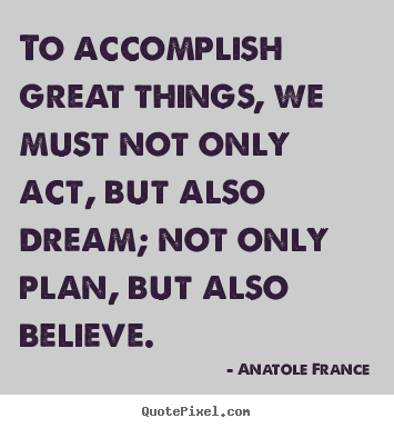 Quotes about inspirational - To accomplish great things, we must not only..