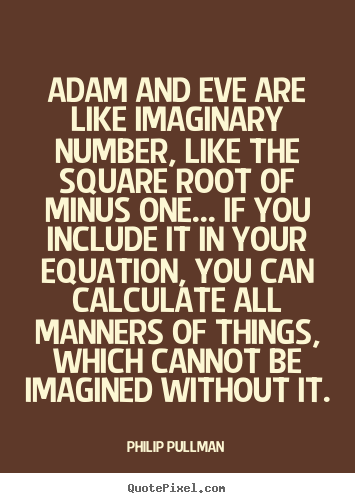 Quote about inspirational - Adam and eve are like imaginary number, like the square root of minus..