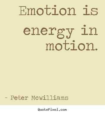 Make personalized picture quotes about inspirational - Emotion is energy in motion.