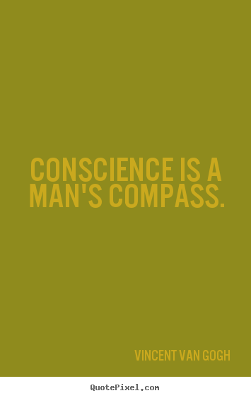 Inspirational quote - Conscience is a man's compass.