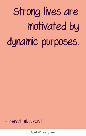 How to design picture quotes about inspirational - Strong lives are motivated by dynamic purposes.