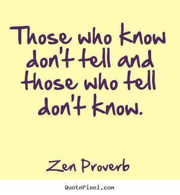 How to make poster quote about inspirational - Those who know don't tell and those who tell..