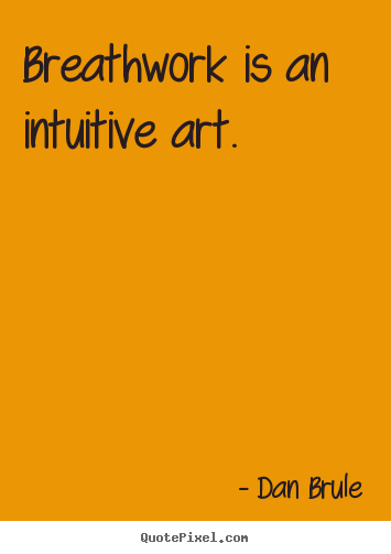 Inspirational quote - Breathwork is an intuitive art.