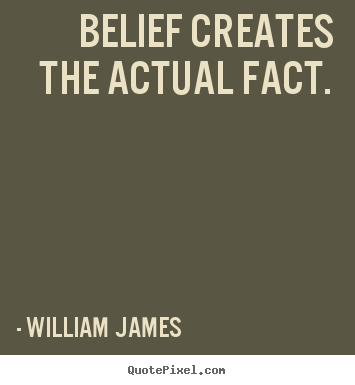 William James picture quotes - Belief creates the actual fact. - Inspirational quote