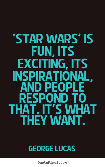Customize picture quotes about inspirational - 'star wars' is fun, its exciting, its inspirational,..
