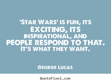 Create picture quotes about inspirational - 'star wars' is fun, its exciting, its inspirational,..