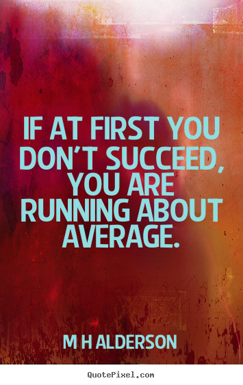 M H Alderson picture quotes - If at first you don't succeed, you are running.. - Inspirational quotes