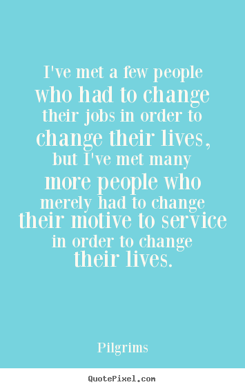 Quotes about inspirational - I've met a few people who had to change their jobs..