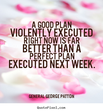 Quotes about inspirational - A good plan violently executed right now is far better than a perfect..