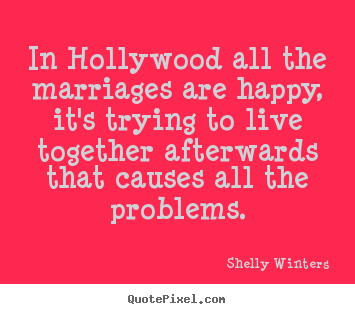 Inspirational quotes - In hollywood all the marriages are happy, it's trying..