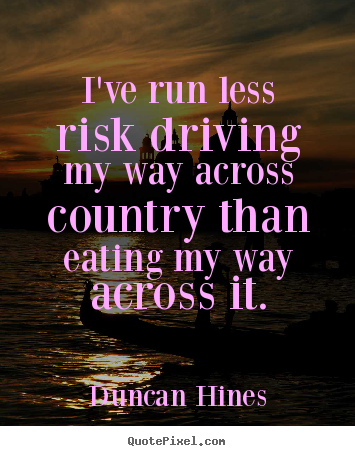 Design Your Own Picture Quotes About Inspirational   Iu0027ve Run Less Risk  Driving My