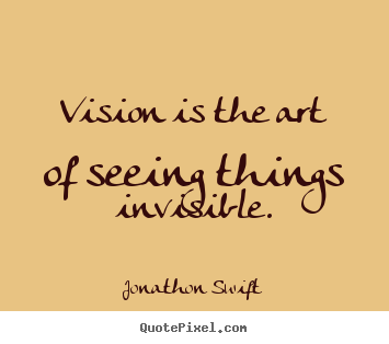 Quotes about inspirational - Vision is the art of seeing things invisible.