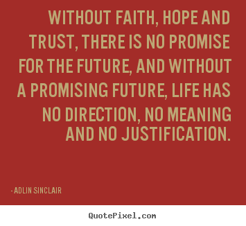 Inspirational quotes - Without faith, hope and trust, there is no promise for..