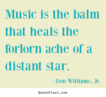 Inspirational quotes - Music is the balm that heals the forlorn ache of a distant..