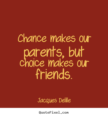 Design picture quotes about inspirational - Chance makes our parents, but choice makes our..
