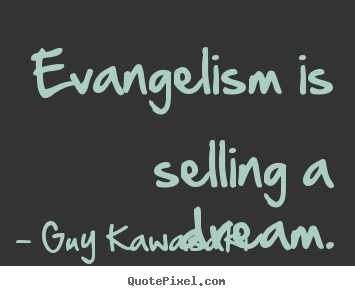 Guy Kawasaki picture quotes - Evangelism is selling a dream. - Inspirational sayings